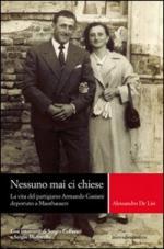 42163 - De Lisi, A. - Nessuno mai ci chiese. La vita del partigiano Armando Gasiani deportato a Mauthausen