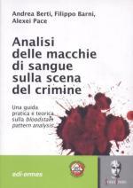 42187 - Berti-Barni-Pace, A.-F.-A. - Analisi delle macchie di sangue sulla scena del crimine. Una guida pratica e teorica sul BPA