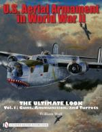 42211 - Wolf, W. - US Aerial Armament in World War II The Ultimate Look Vol 1: Guns, Ammunition, and Turrets