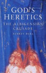 42254 - Burl, A. - God's Heretics. The Albigesian Crusade