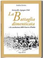 42288 - Scotto, A. - Serravalle, 4 giugno 1544. La Battaglia dimenticata e la conclusione delle guerre d'Italia