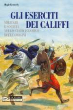 42315 - Kennedy, H. - Eserciti dei Califfi. Militari e societa' nello stato islamico delle origini (Gli)