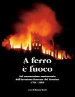 42363 - Turrini, R. cur - A ferro e fuoco. Nel trecentesimo anniversario dell'invasione francese del Trentino 1703-2003