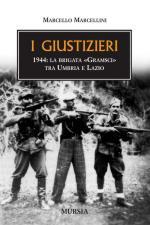 42394 - Marcellini, M. - Giustizieri. 1944 La Brigata Gramsci tra Umbria e Lazio (I)