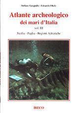 42404 - Gargiullo-Okely, S.-E. - Atlante archeologico dei mari d'Italia Vol 3. Sicilia, Puglia, regioni adriatiche