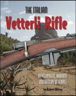 42445 - Wilsey, R. - Italian Vetterli Rifle. Development, Variants and History in Service (The)