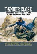 42448 - Call, S. - Danger Close. Tactical Air Controllers in Afghanistan and Iraq