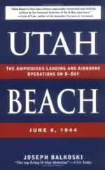 42469 - Balkoski, J. - Utah Beach. The Amphibious Landing and Airborne Operations on D-Day. June 6, 1944
