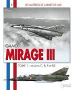 42486 - Beaumont, H. - Materiels de l'Armee de l'Air 08: GAMD Mirage III Tome 1: versions C, B, R et B2