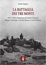 42564 - Volpato, P. - Battaglia dei Tre Monti. 1917-1918 Altopiano dei Sette Comuni, Monte Val Bella, Col Rosso e Col d'Echele (La)