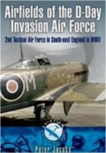 42575 - Jacobs, P. - Airfields of the D-Day Invasion Air Force. 2nd Tactical Air Force in South-East England in WWII