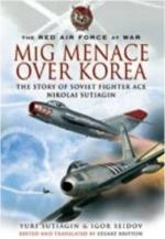 42578 - Sutiagin-Seidov, Y.-I. - Red Air Force at War. MiG Menace over Korea. The Story of Soviet Fighter Ace Nikolai Sutiagin