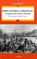 42581 - Tabeur, J. - Paris contre la province! Les Guerres de l'Ouest 1792-1796
