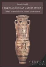 42634 - Sestili, A. - Equitazione nella Grecia antica Vol 1. Cavalli e cavalieri nella poesia epica arcaica (L')