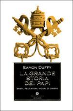 42640 - Duffy, E. - Grande Storia dei Papi. Santi, peccatori, vicari di Cristo (La)