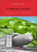 42676 - Longo, L.E. - Genio della vittoria. Giovanni Battista Marieni comandante generale dell'Aeronautica e del Genio dopo Caporetto (Il)