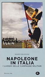 42706 - Bussoni, M. - Napoleone in Italia. I luoghi delle campagne militari