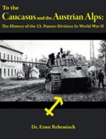 42748 - Rebenitsch, E. - To the Caucasus and the Austrian Alps. The History of the 23. Panzer-Division in WWII