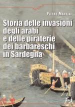42749 - Martini, P. - Storia delle invasioni degli arabi e delle piraterie dei barbareschi in Sardegna