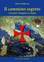42773 - Pelliconi, M. - Cammino segreto. Cavalieri Templari in Italia (Il)