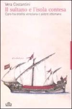 42802 - Costantini, V. - Sultano e l'isola contesa. Cipro tra eredita' veneziana e potere ottomano (Il)