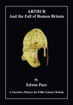 42840 - Pace, E. - Arthur and the Fall of Roman Britain. A Narrative History for Fifth Century Britain