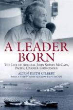 42862 - Gilbert, A.K. - Leader Born. The Life of Admiral John Sidney McCain, Pacific Carrier Commander (A)