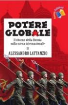 42909 - Lattanzio, A. - Potere globale. Il ritorno della Russia sulla scena internazionale