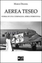 42929 - Delfiol, M. - Aerea Teseo. Storia di una compagnia aerea fiorentina