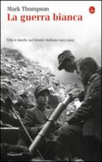 42933 - Thompson, M. - Guerra bianca. Vita e morte sul Fronte italiano 1915-1919 (La)