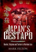43031 - Felton, M. - Japan's Gestapo. Murder, Mayhem and torture in Wartime Asia