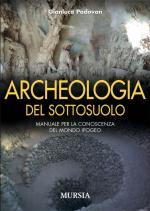 43090 - Padovan, G. - Archeologia del sottosuolo. Manuale per la conoscenza del mondo ipogeo