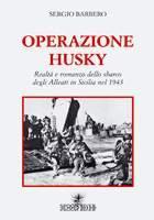 43096 - Barbero, S. - Operazione Husky. Realta' e romanzo dello sbarco dagli Alleati in Sicilia nel 1943