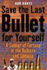 43108 - Krott, R. - Save the Last Bullet for Yourself. A Soldier of Fortune in the Balkans and Somalia
