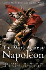 43111 - Franceschi, M. - Wars Against Napoleon. Debunking the Myth of the Napoleonic Wars (The)