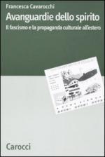 43145 - Cabarocchi, F. - Avanguardie dello spirito. Il Fascismo e la propaganda culturale all'estero