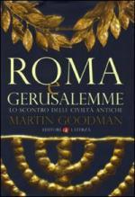 43183 - Goodman, M. - Roma e Gerusalemme. Lo scontro delle civilta' antiche