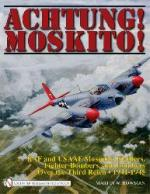 43214 - Bowman, M.W. - Achtung! Moskito! RAF and USAAF Mosquito Fighters, Fighter-Bombers, and Bombers over the Third Reich 1941-1945