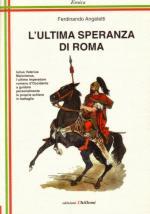 43249 - Angeletti, F. - Ultima speranza di Roma (L')
