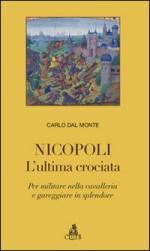 43389 - Dal Monte, C. - Nicopoli. L'ultima crociata