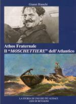 43400 - Bianchi, G. - Athos Fraternale. Il 'moschettiere' dell'Atlantico. La storia di uno dei piu' audaci assi di Betasom