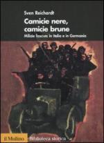 43407 - Reichardt, S. - Camicie nere, camicie brune. Milizie fasciste in Italia e Germania