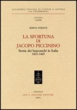 43430 - Ferente, S. - Sfortuna di Jacopo Piccinino. Storia dei bracceschi in Italia 1423-1465 (La)