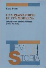 43432 - Porto, L. - Piazzaforte in eta' moderna. Verona come sistema-fortezza (secc. XV-XVIII) (Una)