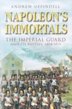43443 - Uffindell, A. - Napoleon's Immortals. The Imperial Guard and It's Battles 1805-1815