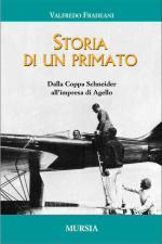 43446 - Fradeani, V. - Storia di un primato. Dalla Coppa Schneider all'impresa di Agello