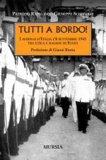 43447 - Rapalino-Schivardi, P.-G. - Tutti a Bordo! I marinai d'Italia l'8 settembre 1943 tra etica e ragion di Stato