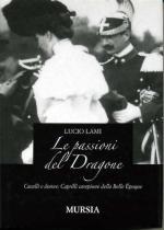 43448 - Lami, L. - Passioni del Dragone. Cavalli e donne: Caprilli campione della Belle epoque (Le)