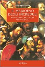 43449 - Golinelli, P. - Medioevo degli increduli. Miscredenti, beffatori, anticlericali (Il)