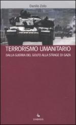 43463 - Zolo, D. - Terrorismo umanitario. Dalla Guerra del Golfo alla strage di Gaza